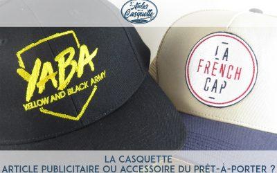 La casquette, publicitaire ou accessoire du pret a porter ?